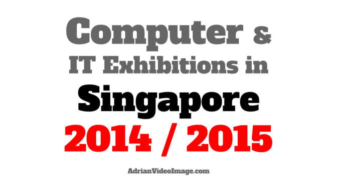 Computer & IT Exhibitions in Singapore 2014 _ 2015