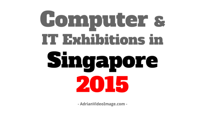 Computer and IT Exhibitions in Singapore 2015