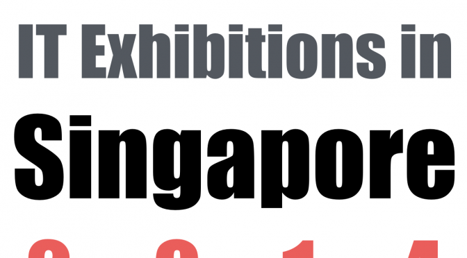 Computer and IT Exhibitions in Singapore 2014