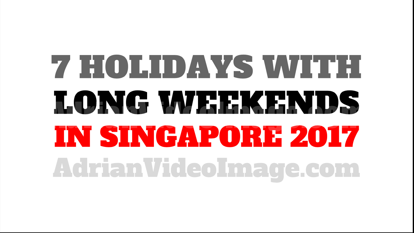 7 Holidays with Long Weekends in Singapore 2017