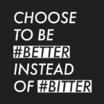 Choose to be better instead of bitter | Quote About Happiness