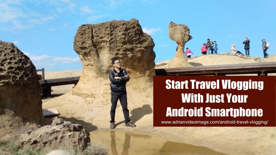 Android Travel Vlogging
